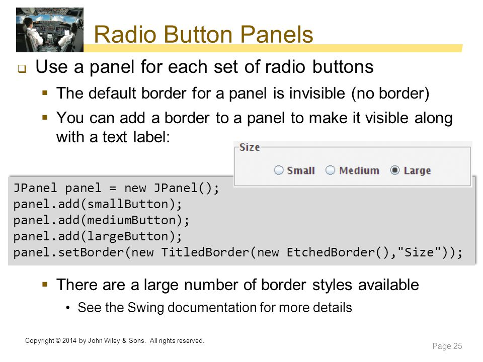 Radio Button Panels Use a panel for each set of radio buttons