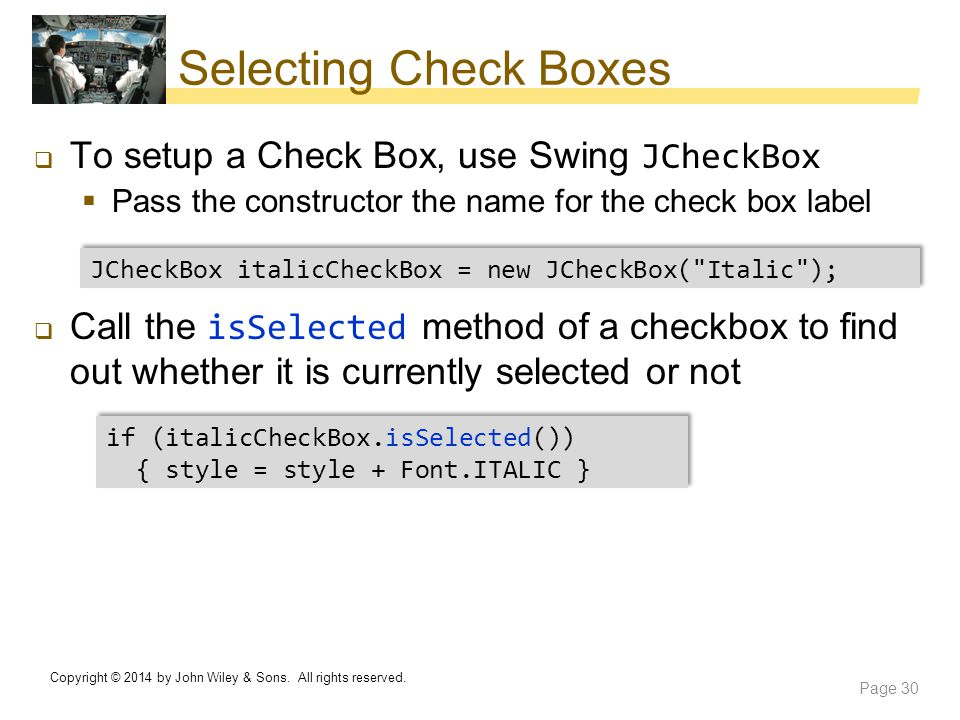 Selecting Check Boxes To setup a Check Box, use Swing JCheckBox
