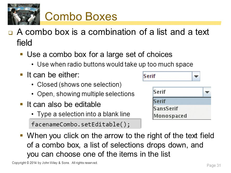 Combo Boxes A combo box is a combination of a list and a text field