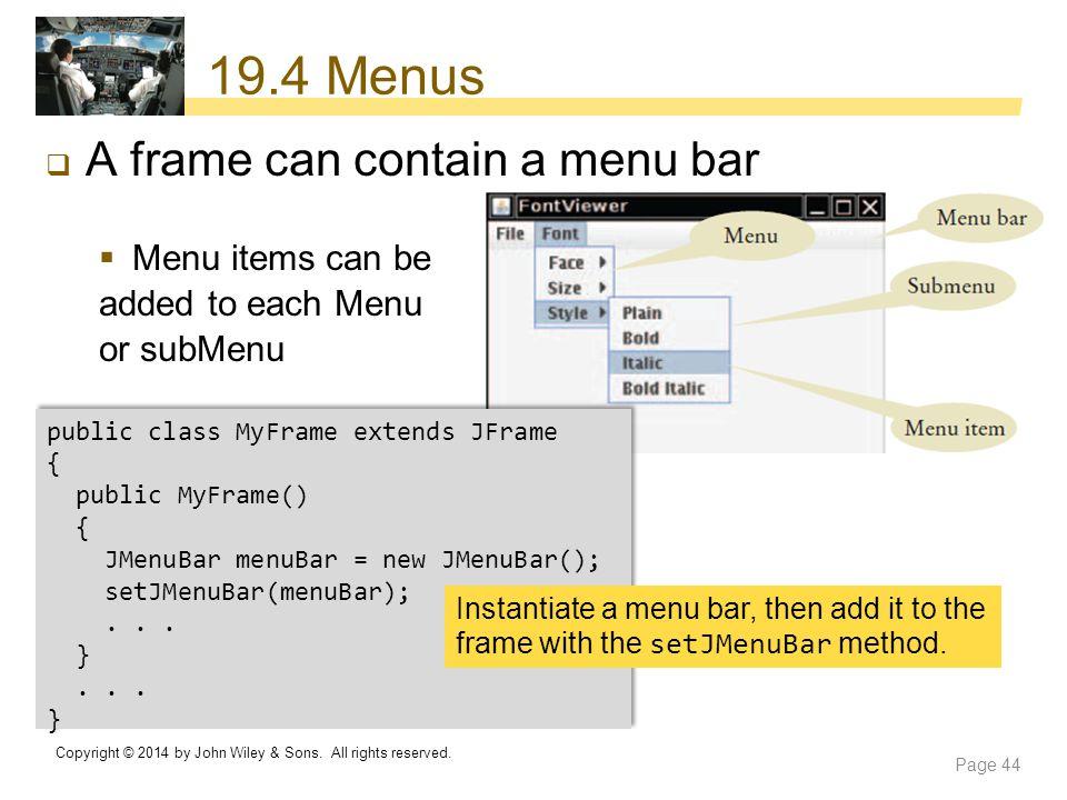 19.4 Menus A frame can contain a menu bar Menu items can be