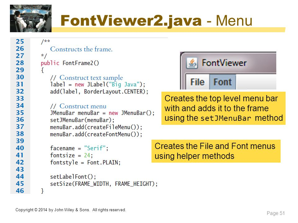 FontViewer2.java - Menu Creates the top level menu bar with and adds it to the frame using the setJMenuBar method.