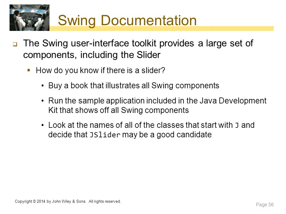 Swing Documentation The Swing user-interface toolkit provides a large set of components, including the Slider.