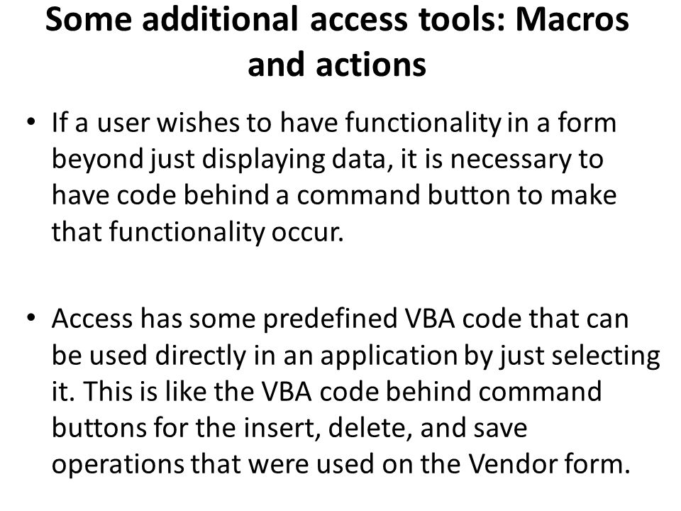 Some additional access tools: Macros and actions