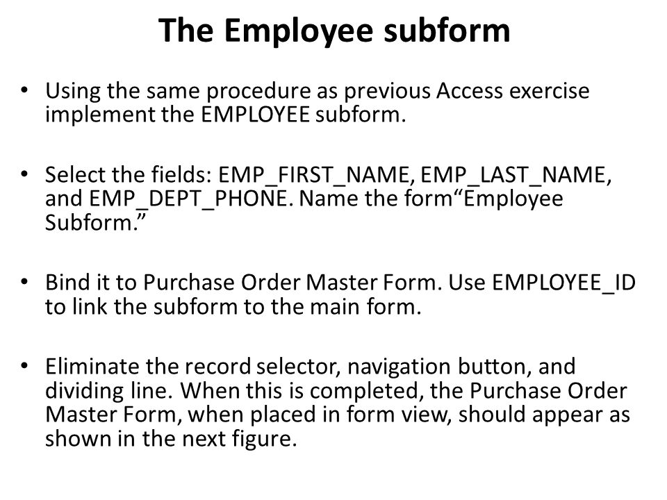 The Employee subform Using the same procedure as previous Access exercise implement the EMPLOYEE subform.