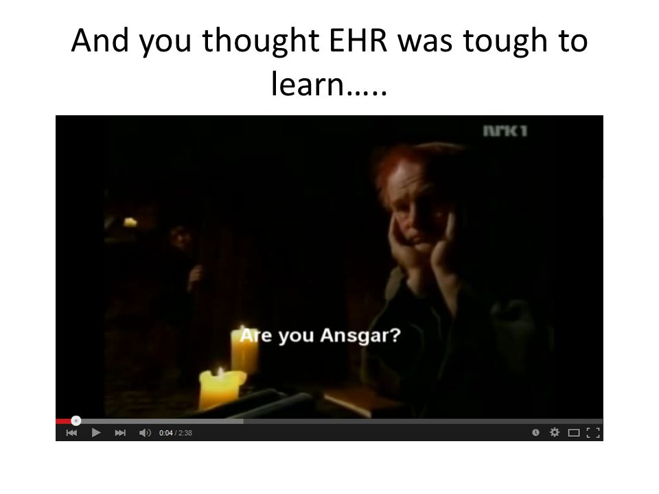 And you thought EHR was tough to learn…..