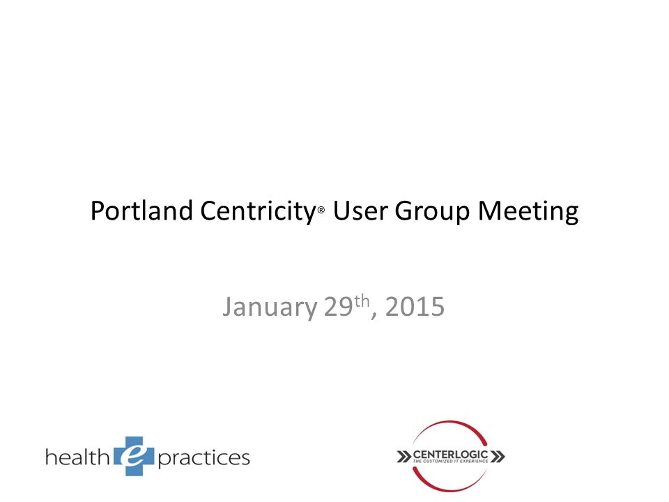 Portland Centricity® User Group Meeting