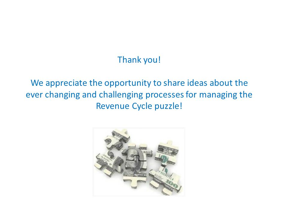 Thank you! We appreciate the opportunity to share ideas about the ever changing and challenging processes for managing the Revenue Cycle puzzle!