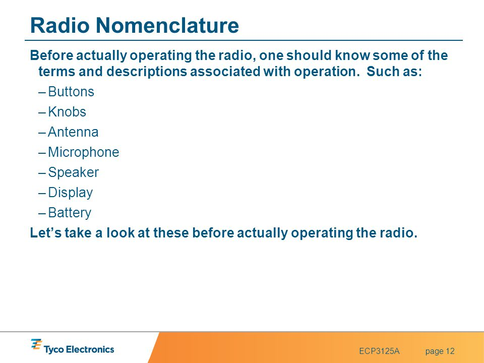 Radio Nomenclature Before actually operating the radio, one should know some of the terms and descriptions associated with operation. Such as: