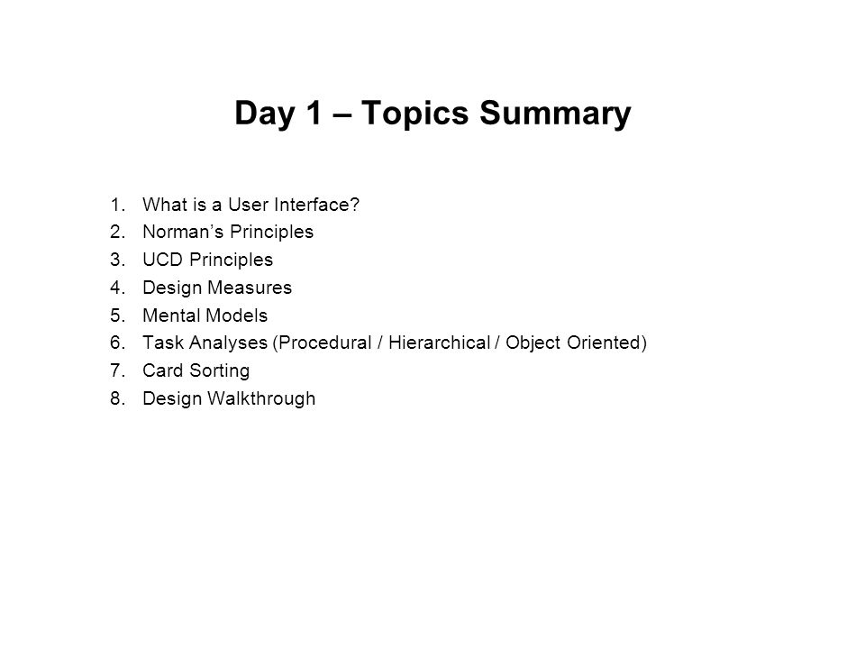 Day 1 – Topics Summary What is a User Interface Norman's Principles