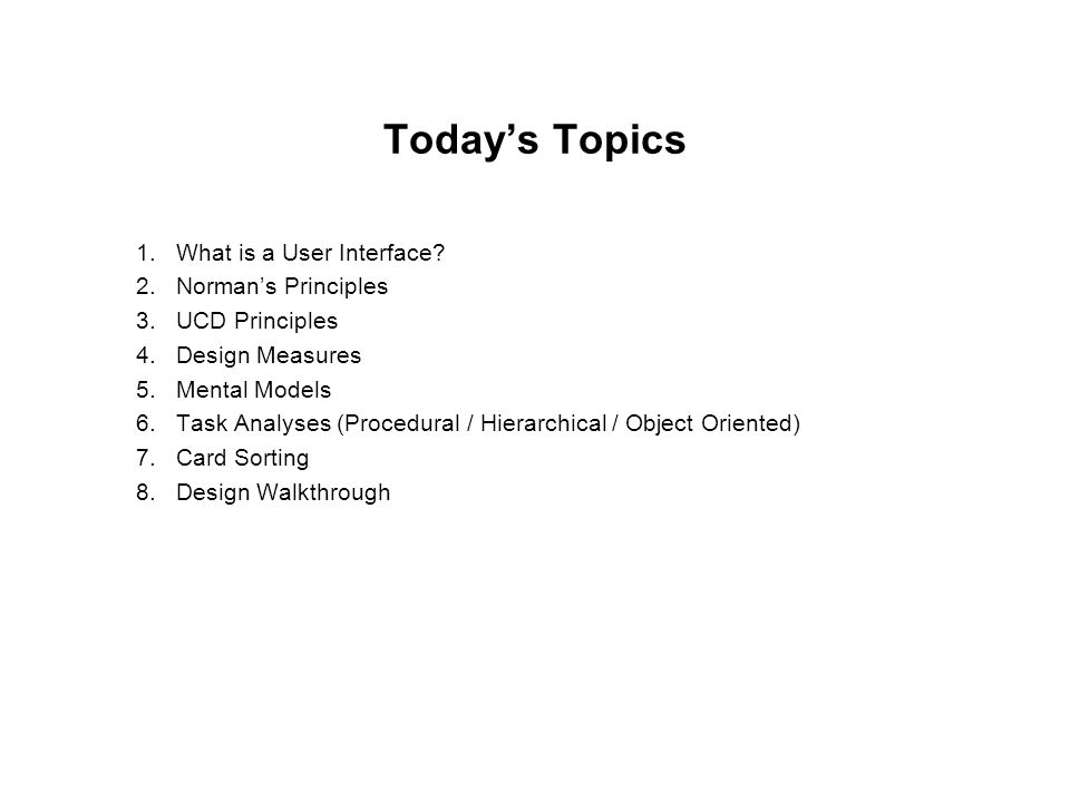 Today's Topics What is a User Interface Norman's Principles