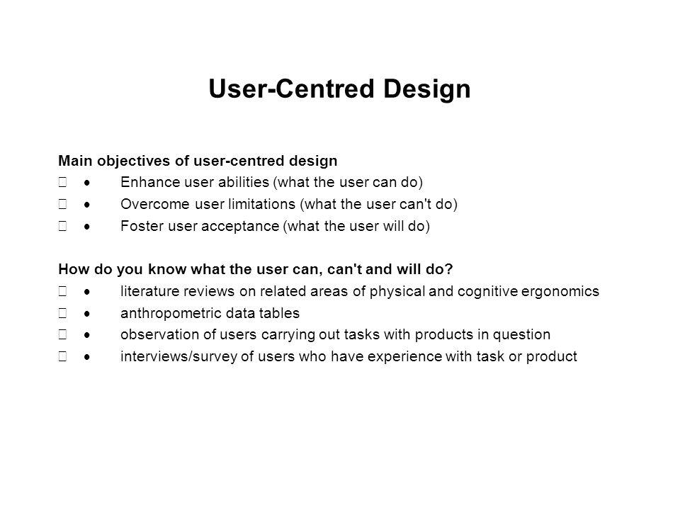 User-Centred Design Main objectives of user-centred design