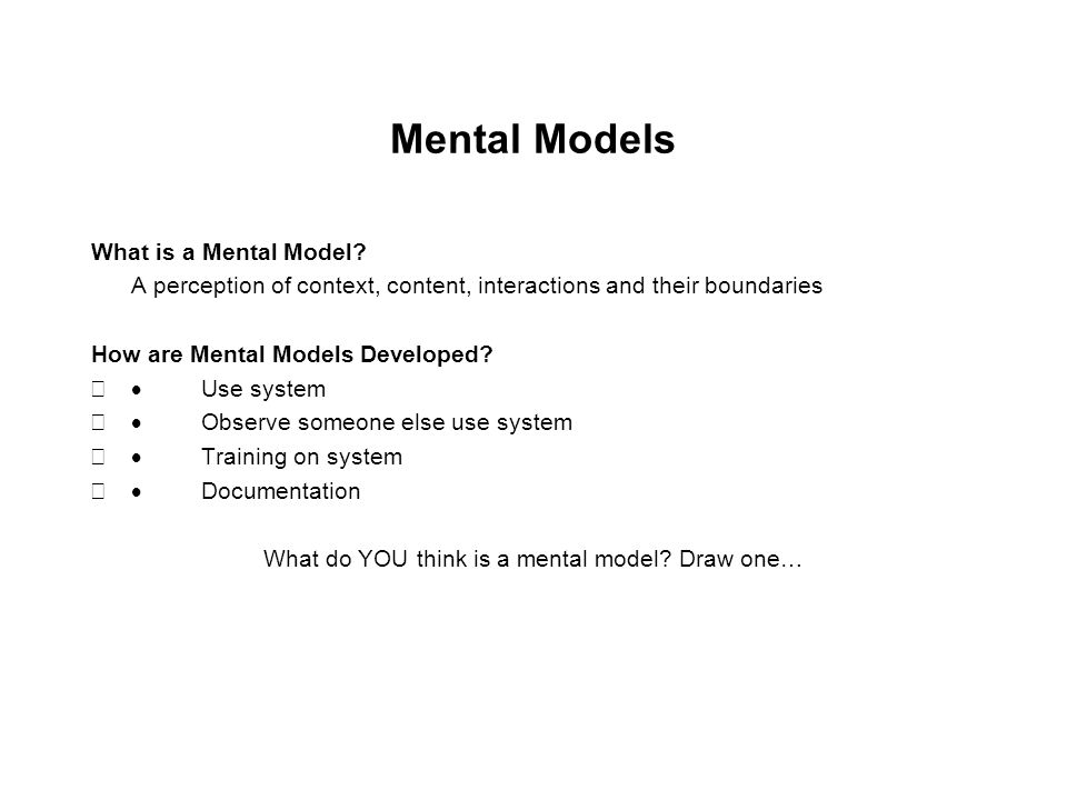 What do YOU think is a mental model Draw one…