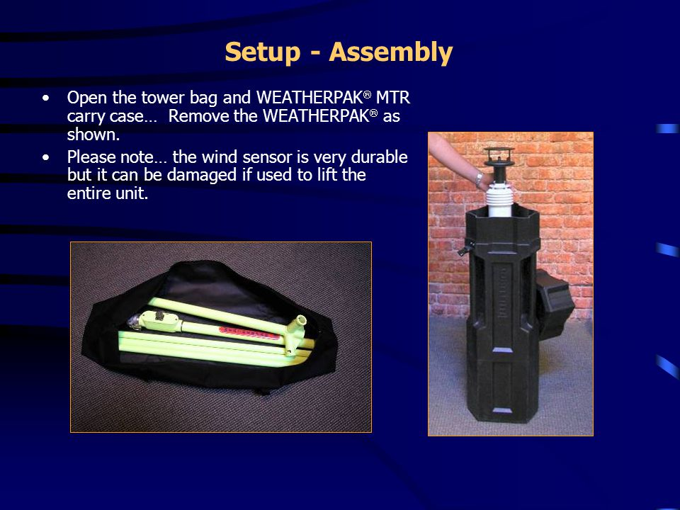 Setup - Assembly Open the tower bag and WEATHERPAK MTR carry case… Remove the WEATHERPAK as shown.