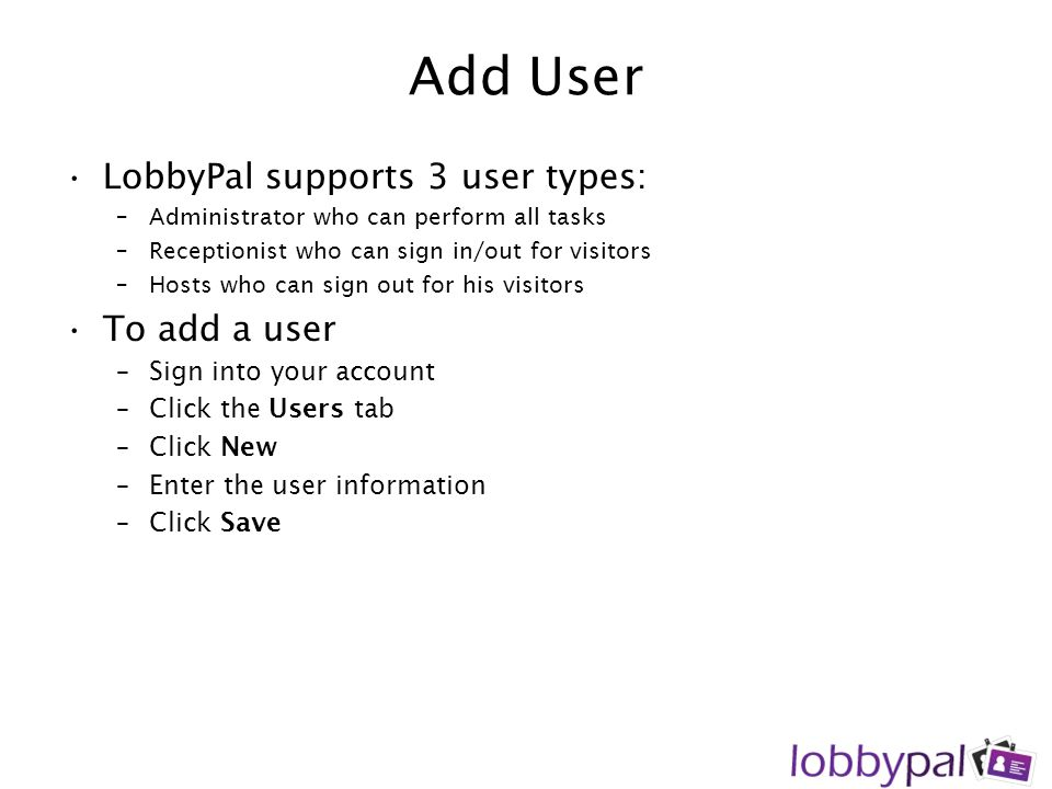 Add User LobbyPal supports 3 user types: To add a user