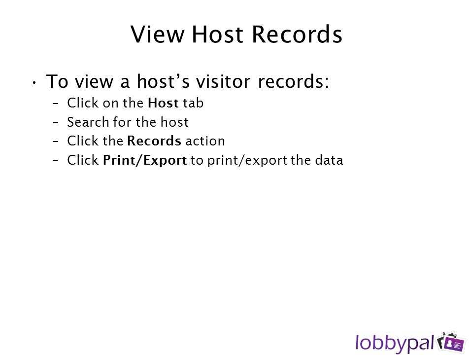 View Host Records To view a host's visitor records:
