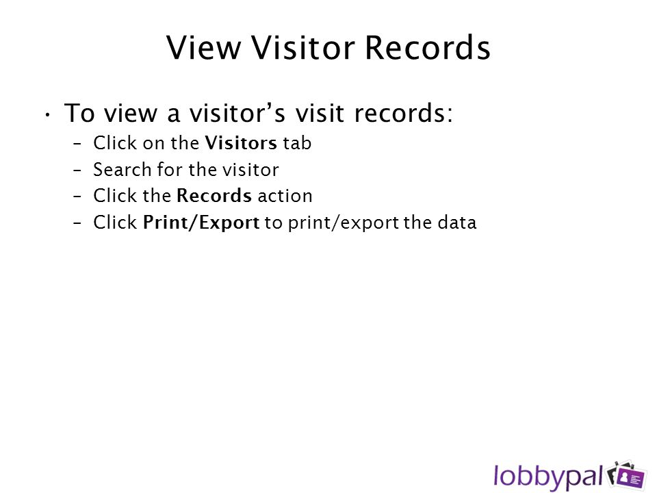 View Visitor Records To view a visitor's visit records: