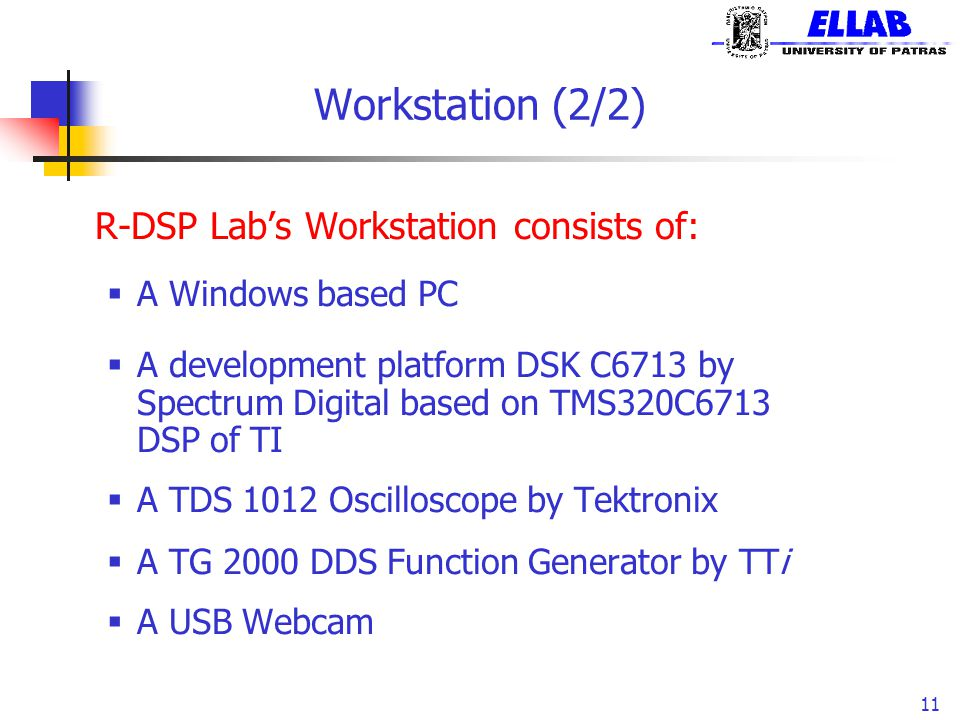 Workstation (2/2) R-DSP Lab's Workstation consists of: