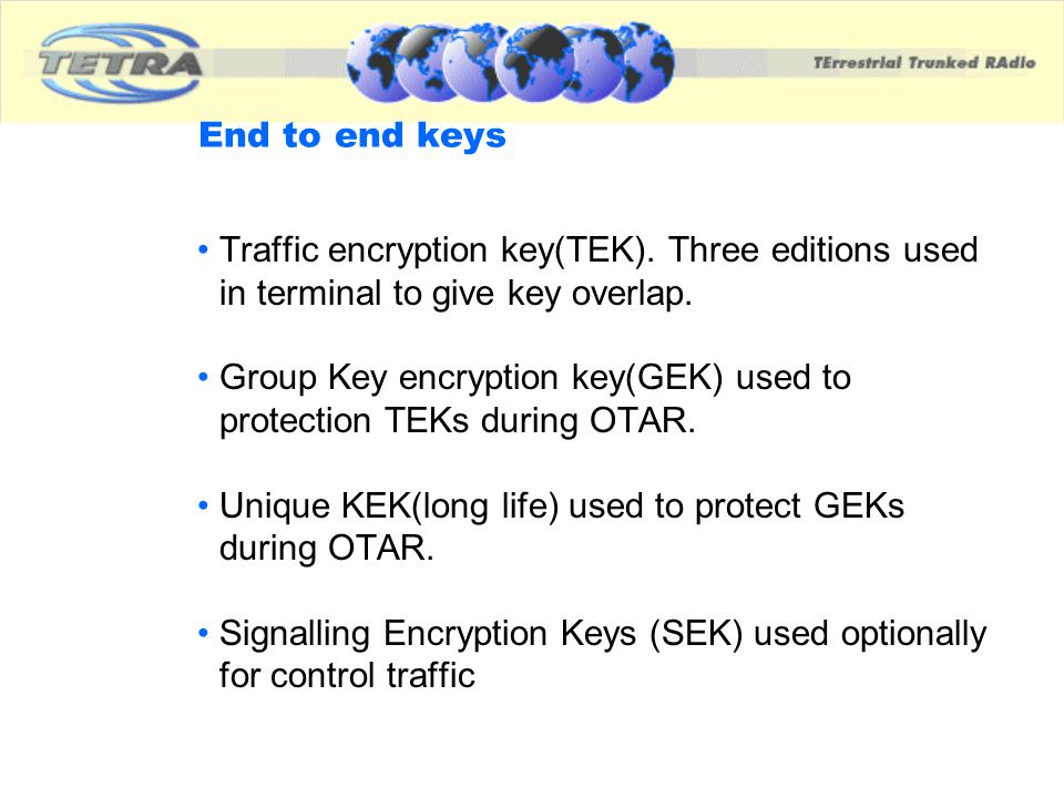 Group Key encryption key(GEK) used to protection TEKs during OTAR.