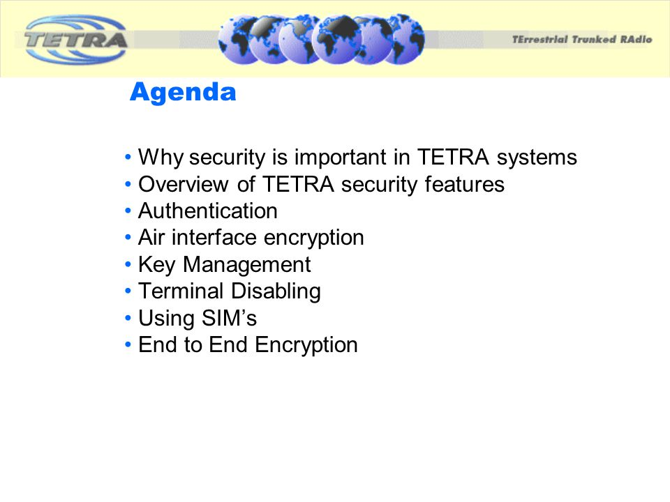 Agenda Why security is important in TETRA systems