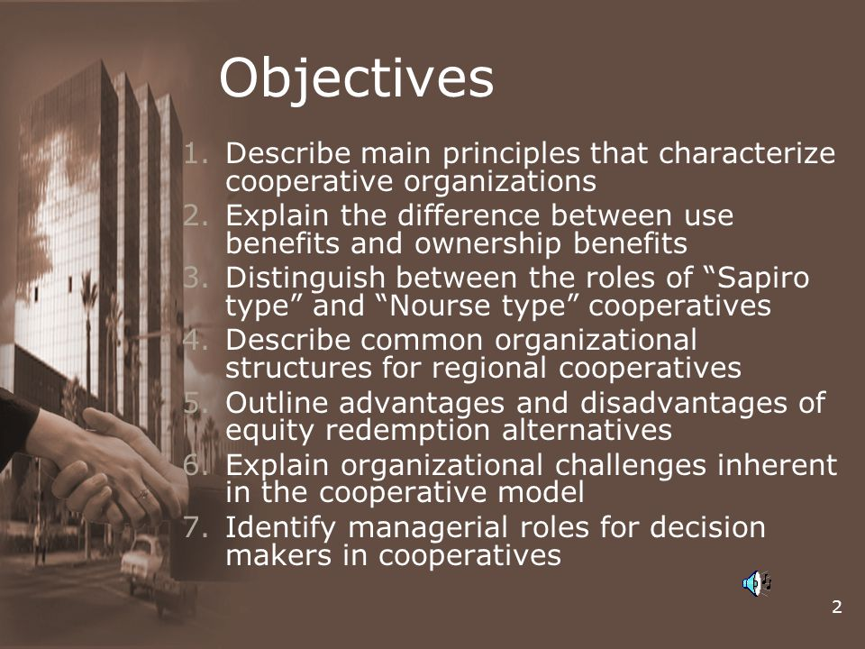 Objectives Describe main principles that characterize cooperative organizations. Explain the difference between use benefits and ownership benefits.