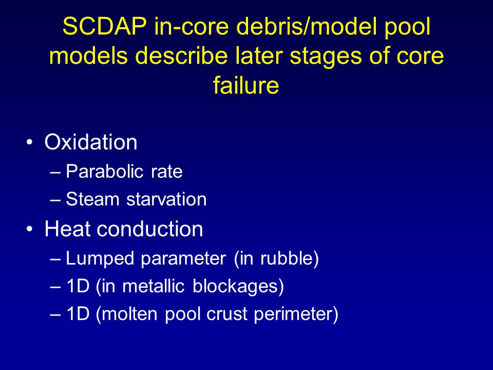 SCDAP in-core debris/model pool models describe later stages of core failure