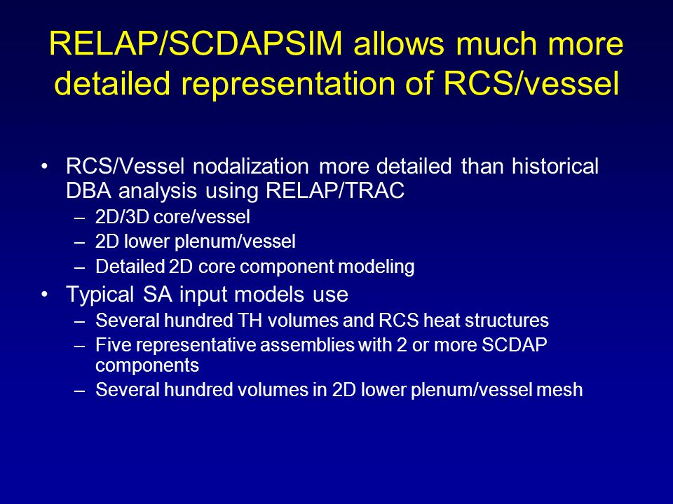 RELAP/SCDAPSIM allows much more detailed representation of RCS/vessel