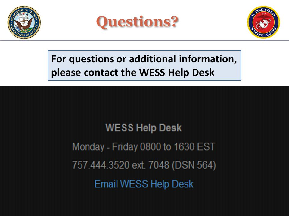 Questions For questions or additional information, please contact the WESS Help Desk