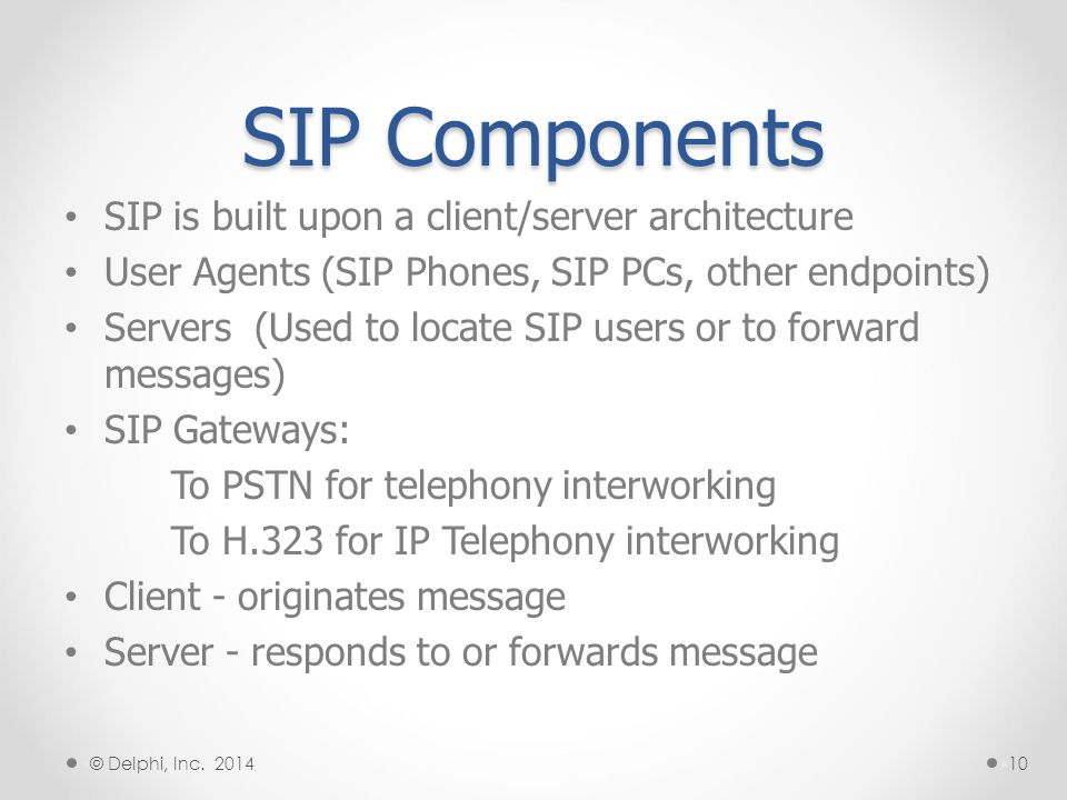 SIP Components SIP is built upon a client/server architecture