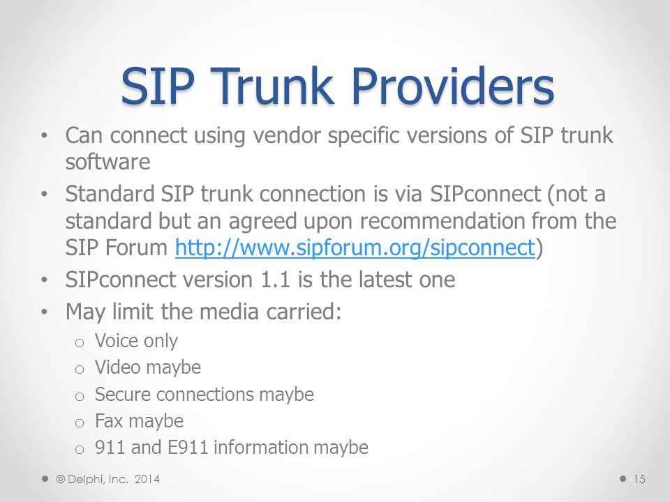 SIP Trunk Providers Can connect using vendor specific versions of SIP trunk software.