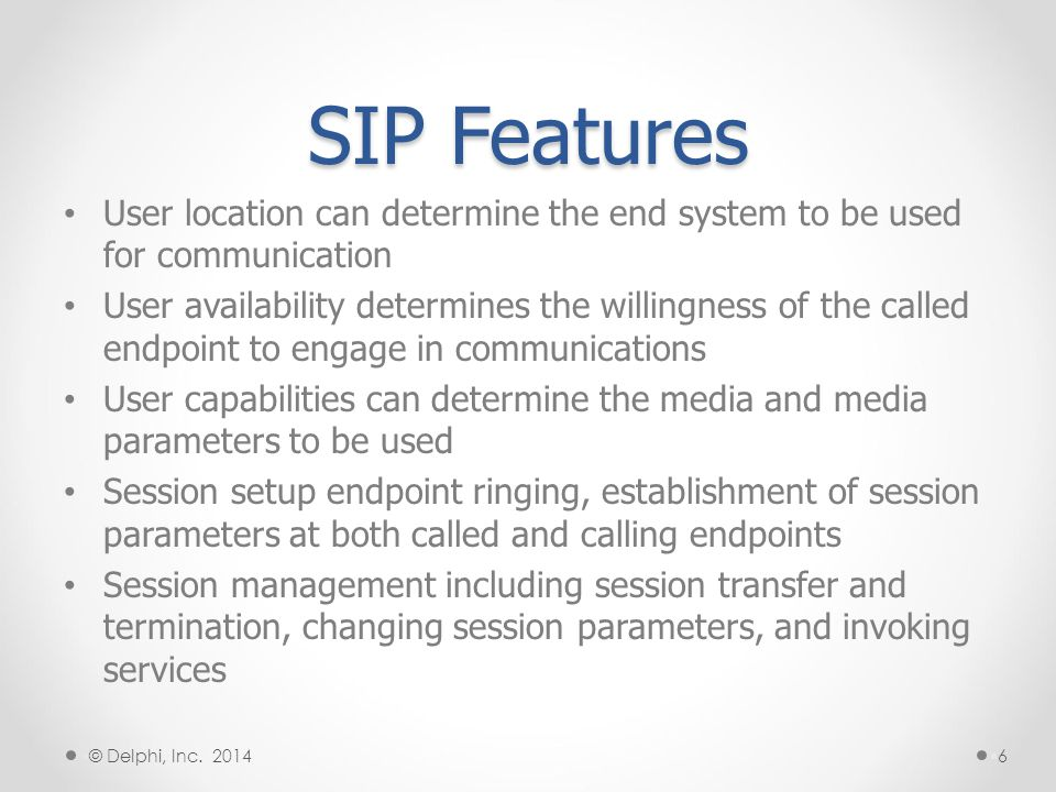 SIP Features User location can determine the end system to be used for communication.