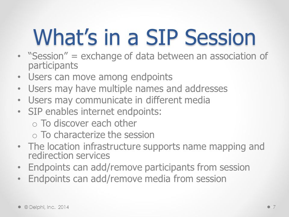 What's in a SIP Session Session = exchange of data between an association of participants. Users can move among endpoints.