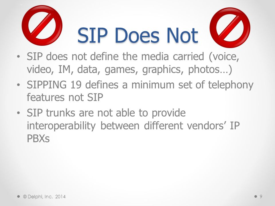 SIP Does Not SIP does not define the media carried (voice, video, IM, data, games, graphics, photos…)