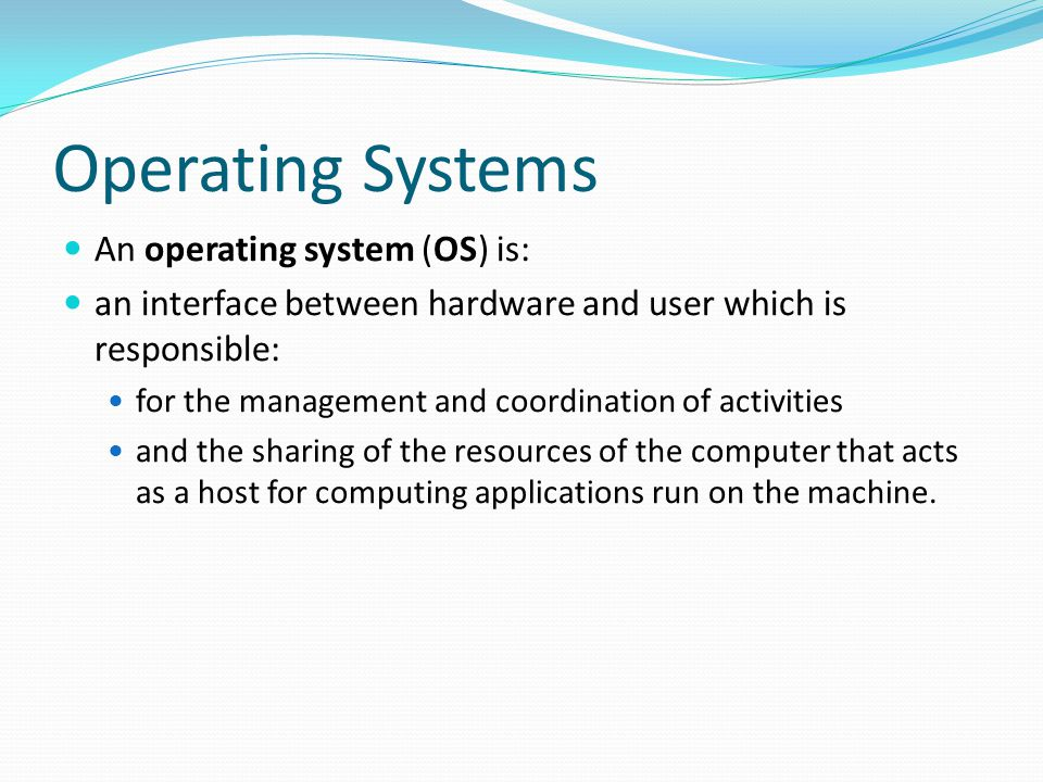Operating Systems An operating system (OS) is:
