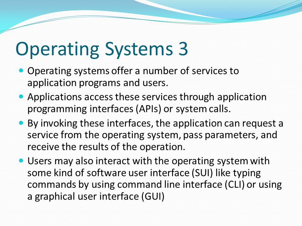 Operating Systems 3 Operating systems offer a number of services to application programs and users.