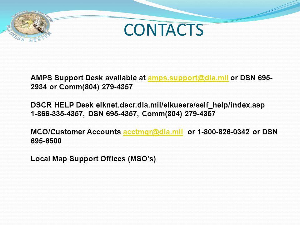 CONTACTS AMPS Support Desk available at amps.support@dla.mil or DSN 695-2934 or Comm(804) 279-4357.