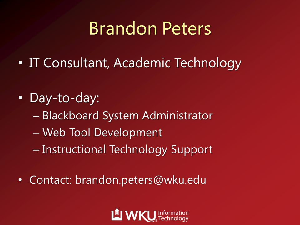 Brandon Peters IT Consultant, Academic Technology Day-to-day: