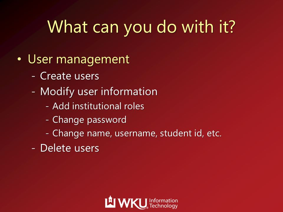 What can you do with it User management Create users