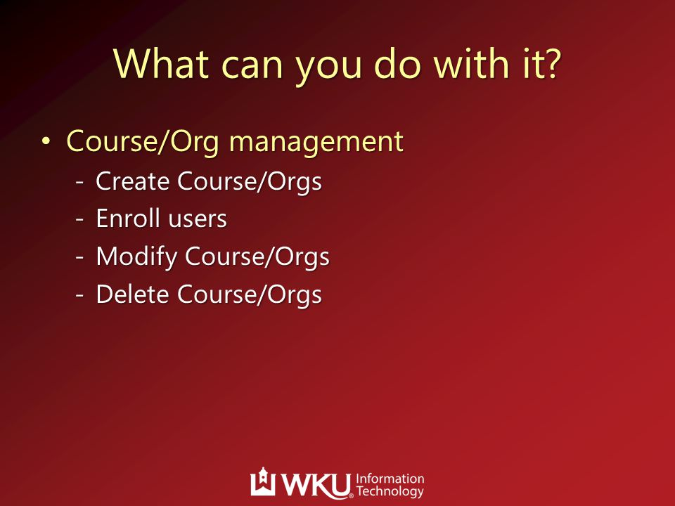 What can you do with it Course/Org management Create Course/Orgs