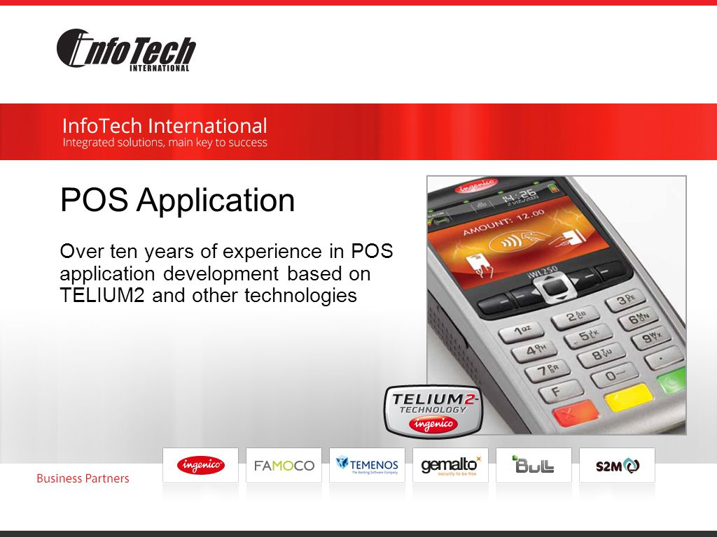 POS Application Over ten years of experience in POS application development based on TELIUM2 and other technologies