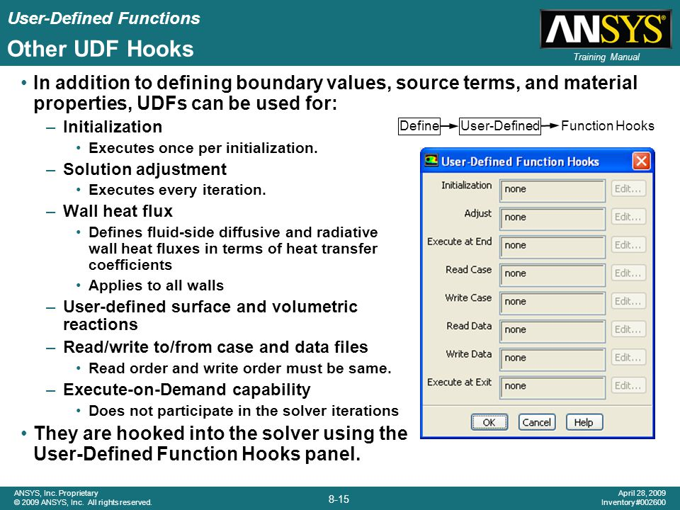 Other UDF Hooks In addition to defining boundary values, source terms, and material properties, UDFs can be used for: