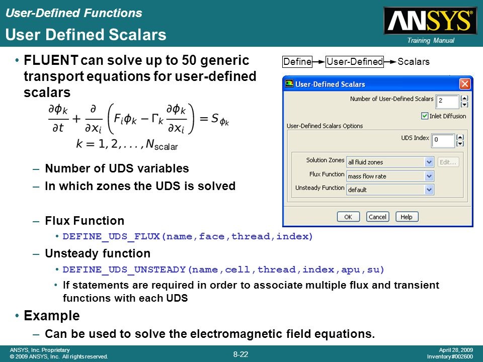 User Defined Scalars FLUENT can solve up to 50 generic transport equations for user-defined scalars.