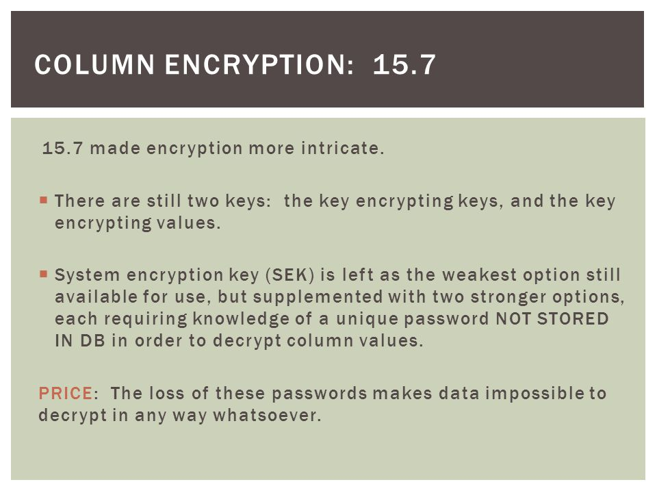 column encryption: 15.7 15.7 made encryption more intricate.