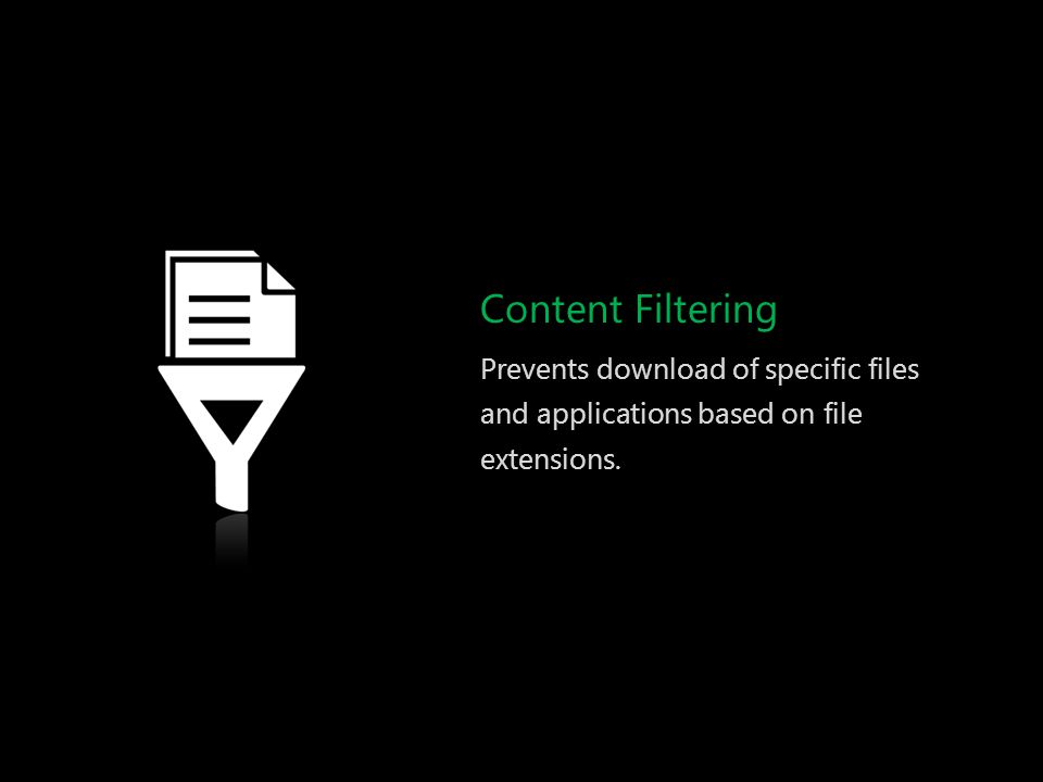 Content Filtering Prevents download of specific files and applications based on file extensions.