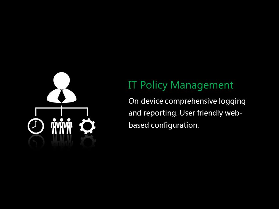 IT Policy Management On device comprehensive logging and reporting.