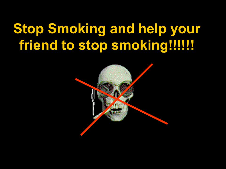 Stop Smoking and help your friend to stop smoking!!!!!!