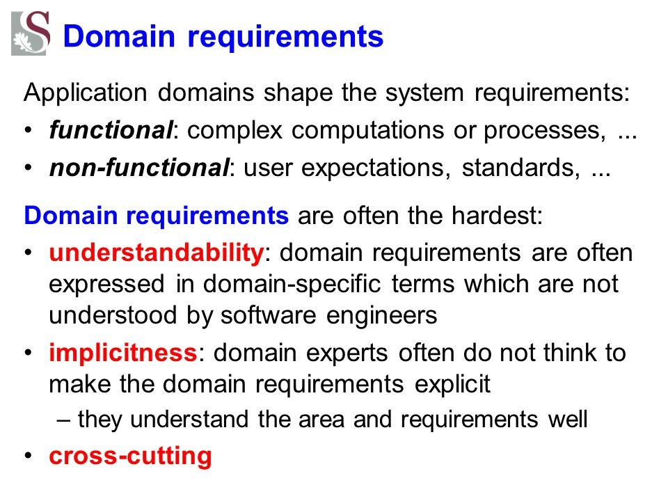 Domain requirements Application domains shape the system requirements: