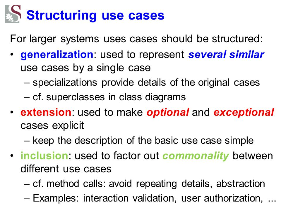 Structuring use cases For larger systems uses cases should be structured: