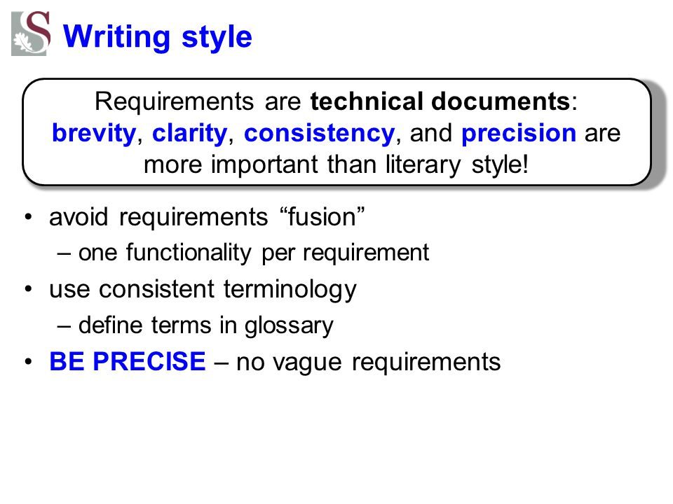 Writing style avoid requirements fusion one functionality per requirement. use consistent terminology.