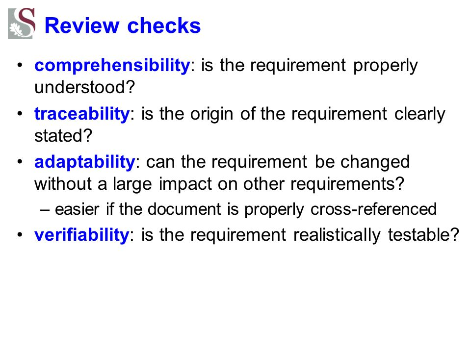 Review checks comprehensibility: is the requirement properly understood traceability: is the origin of the requirement clearly stated