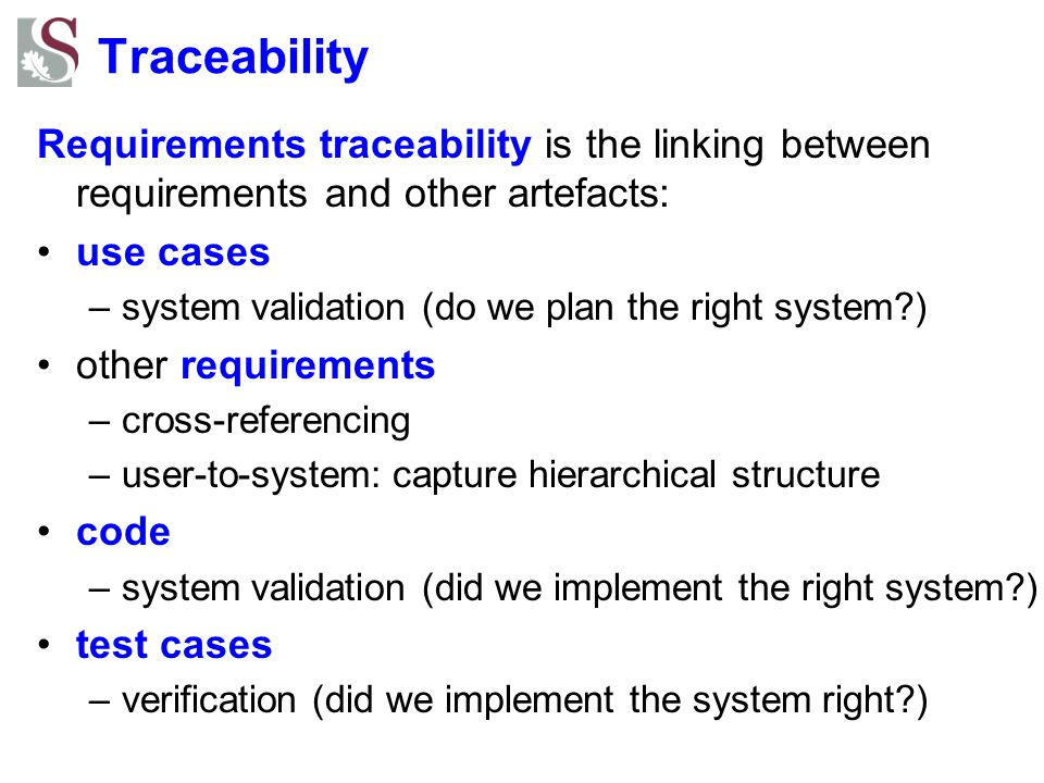 Traceability Requirements traceability is the linking between requirements and other artefacts: use cases.